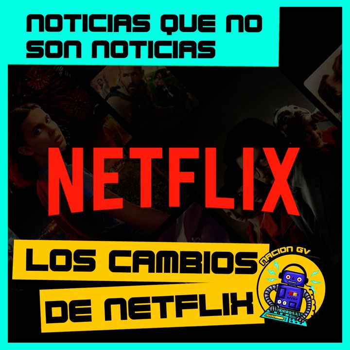 Noticias Geek: Los cambios de Netflix | 14 de marzo