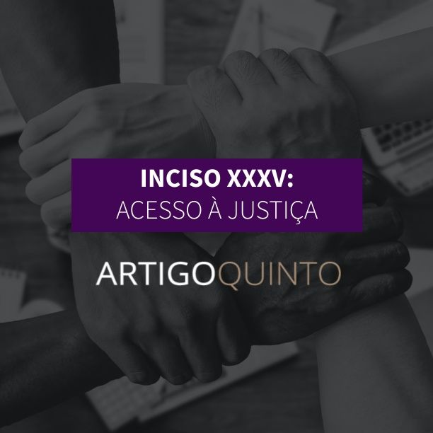 Inciso XXXV: Acesso à Justiça - Artigo 5º