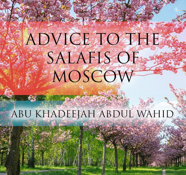 Advice to the Salafis of Moscow - Abu Khadeejah