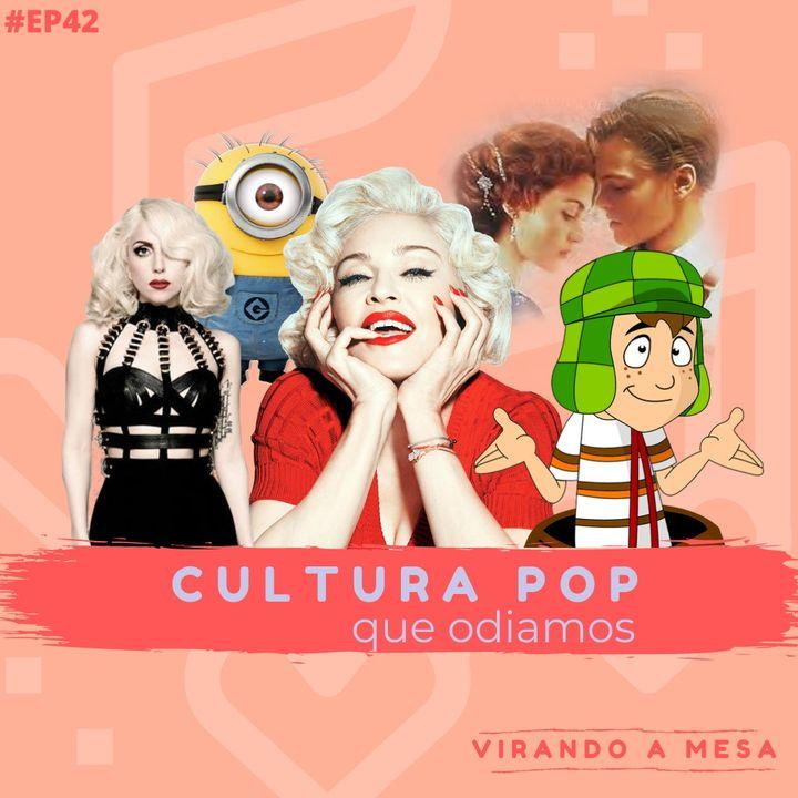 #42 - Cultura Pop que odiamos