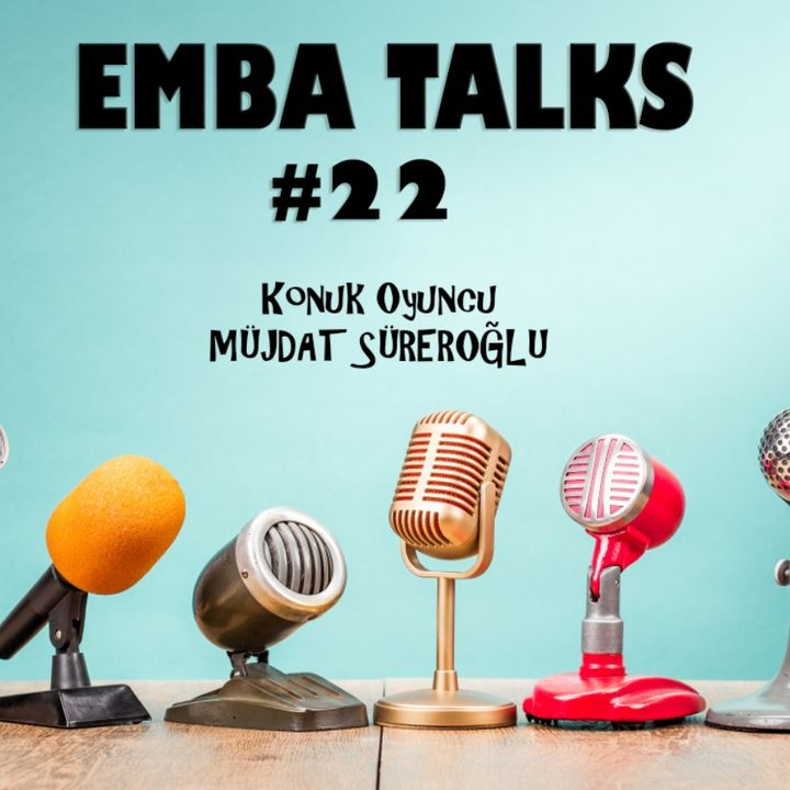 EMBA Talks #22 - Müjdat Süreroğlu