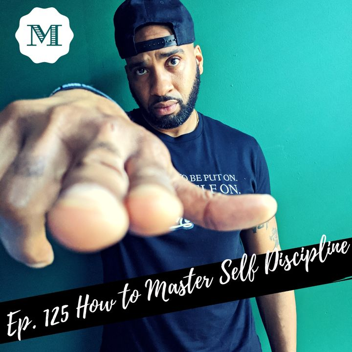 Ep.125 How to Master Self Discipline