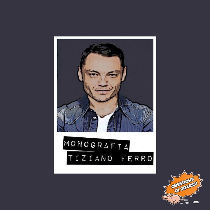 Puntata 64 - Monografia Tiziano Ferro