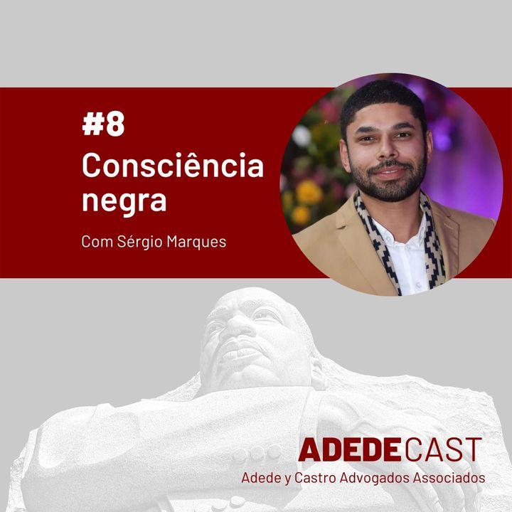 Consciência Negra - Com Sérgio Marques - Adedecast #8