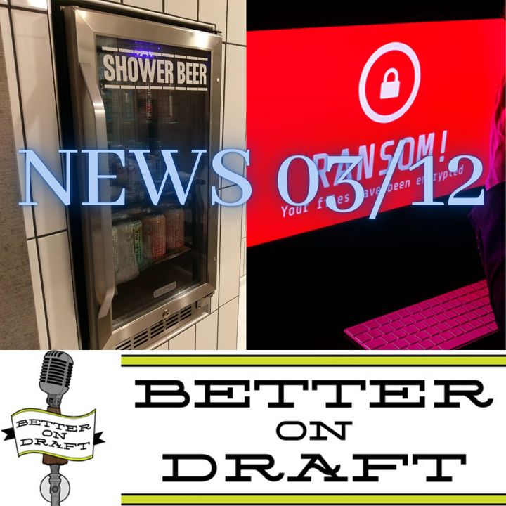 Better on Draft News (03/12/21) – Shower Beers and Ransomware