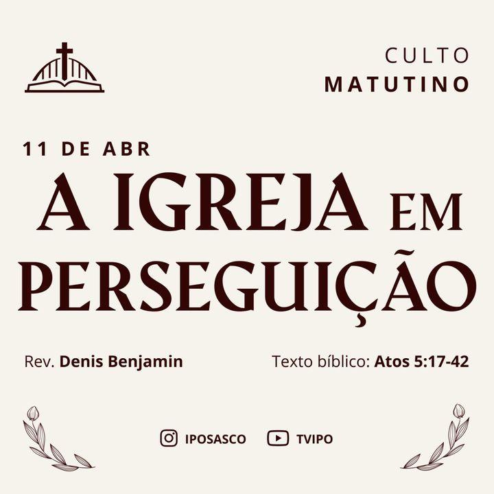 A Igreja em Perseguição (Atos 5.17-42) - Rev Denis Benjamim