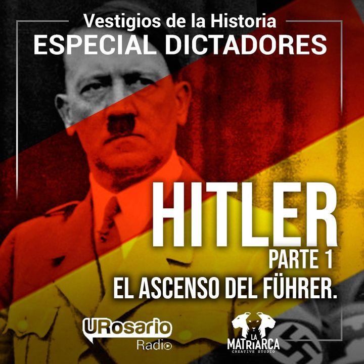 Historia de los dictadores: Hitler, el ascenso del Führer