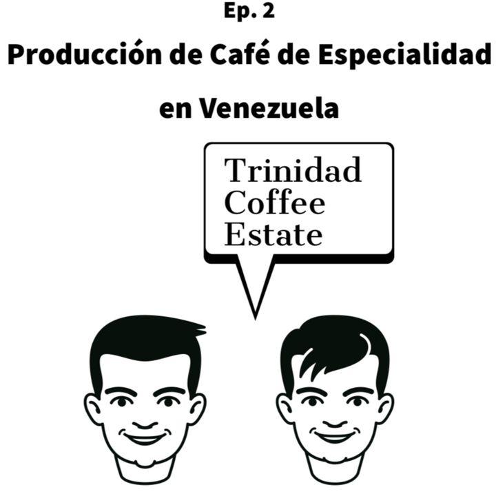 Ep. 2- Producción de Café de Especialidad en Venezuela Ft. Trinidad Coffee Estate