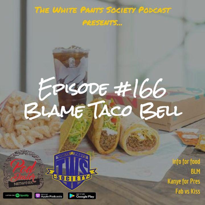 Episode 166 - Blame Taco Bell