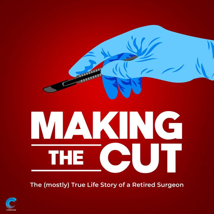 Making the Cut: The (mostly) True Life Story of a Retired Surgeon