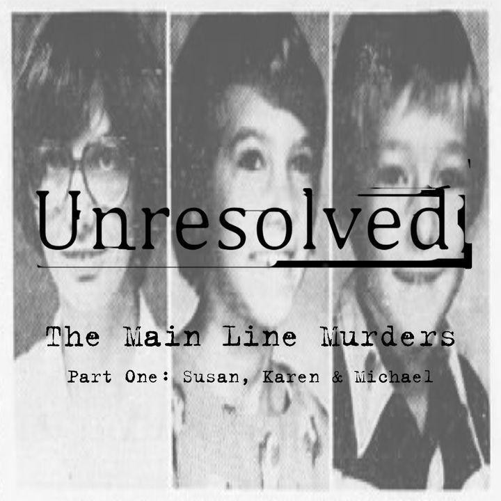 The Main Line Murders (Part One: Susan, Karen & Michael)