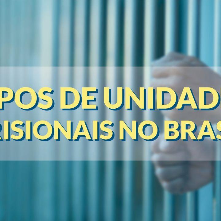 #045 - Tipos de unidades prisionais no Brasil
