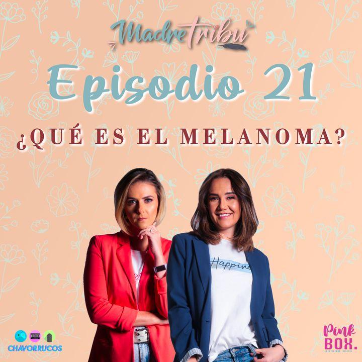 Ep 21 ¿Qué es el Melanoma?