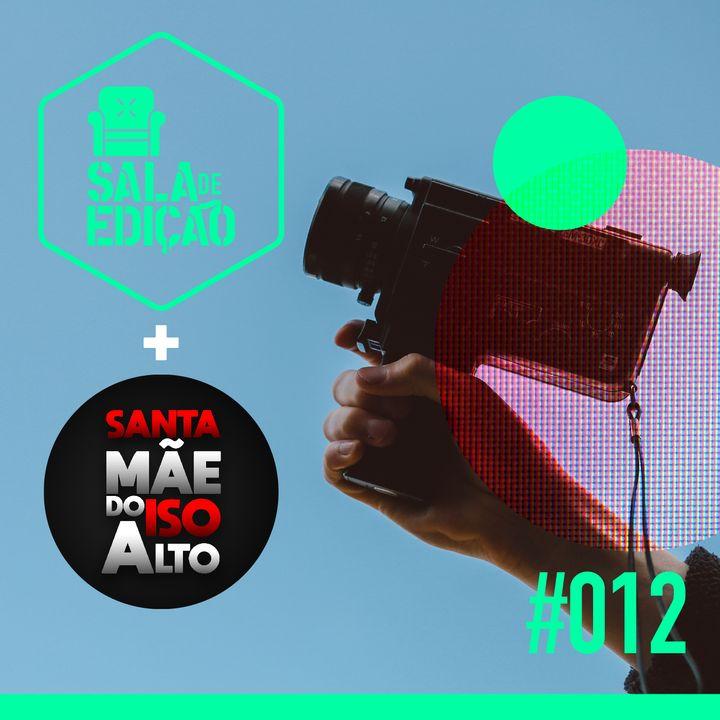 #012   Videomaking (Crossover com Santa Mãe do ISO Alto)
