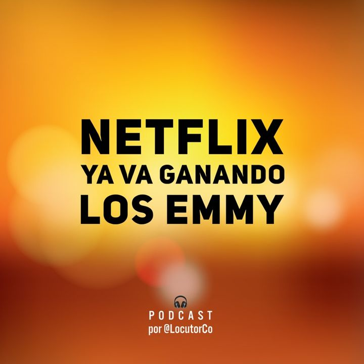 Netflix ya va ganando los premios Emmy