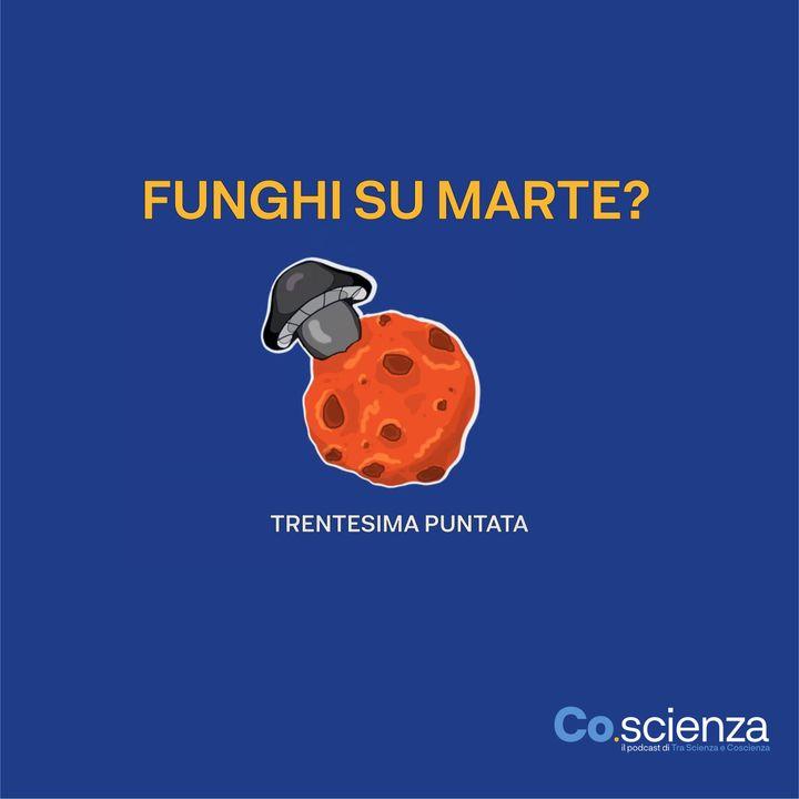 Funghi su Marte? (Trentesima Puntata)