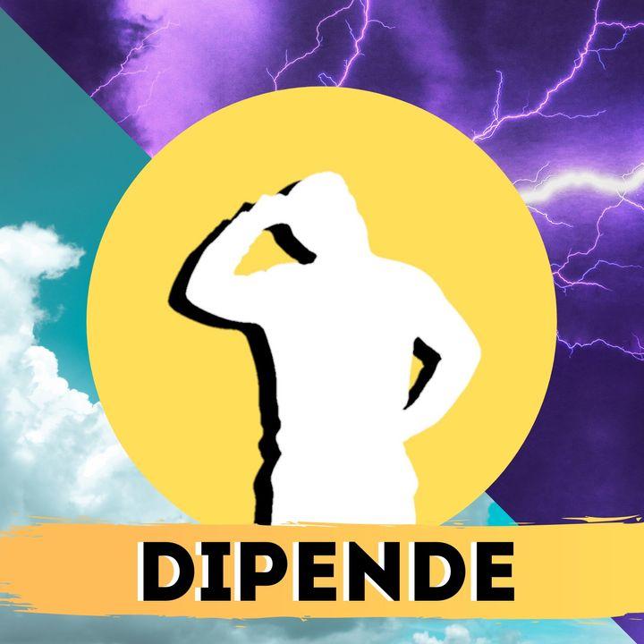 Dipende (un podcast delirante)