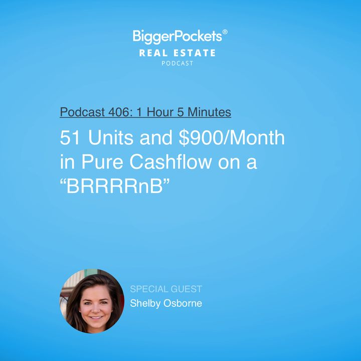 """406: 51 Units and $900/Month in Pure Cashflow on a """"BRRRRnB"""" with Shelby Osborne"""
