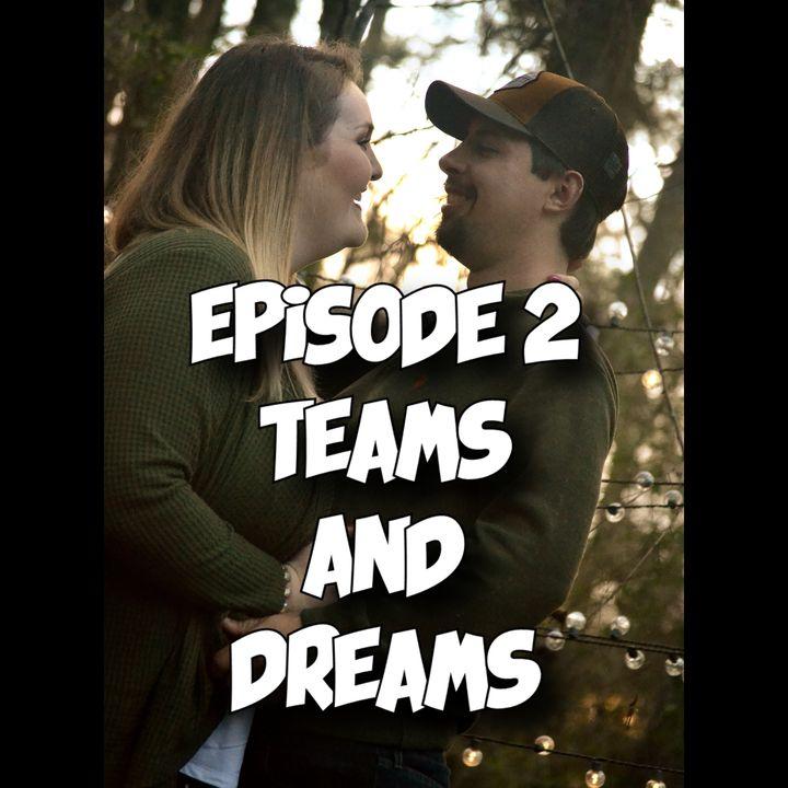 Episode #2 Teams And Dreams