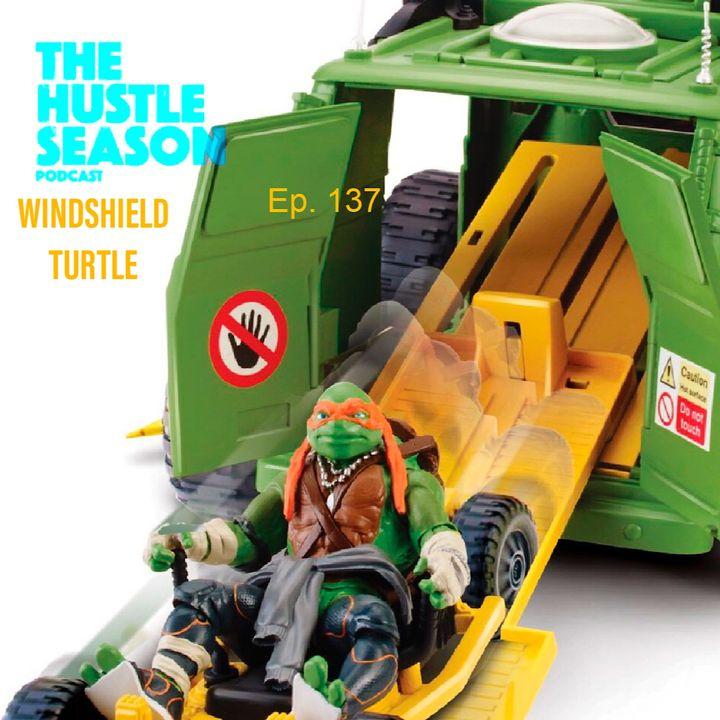 The Hustle Season: Ep. 137 Windshield Turtle