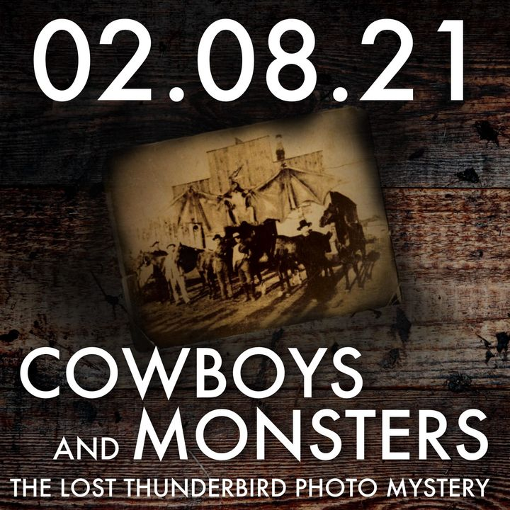 Cowboys and Monsters: The Lost Thunderbird Photo Mystery   MHP 02.08.21.