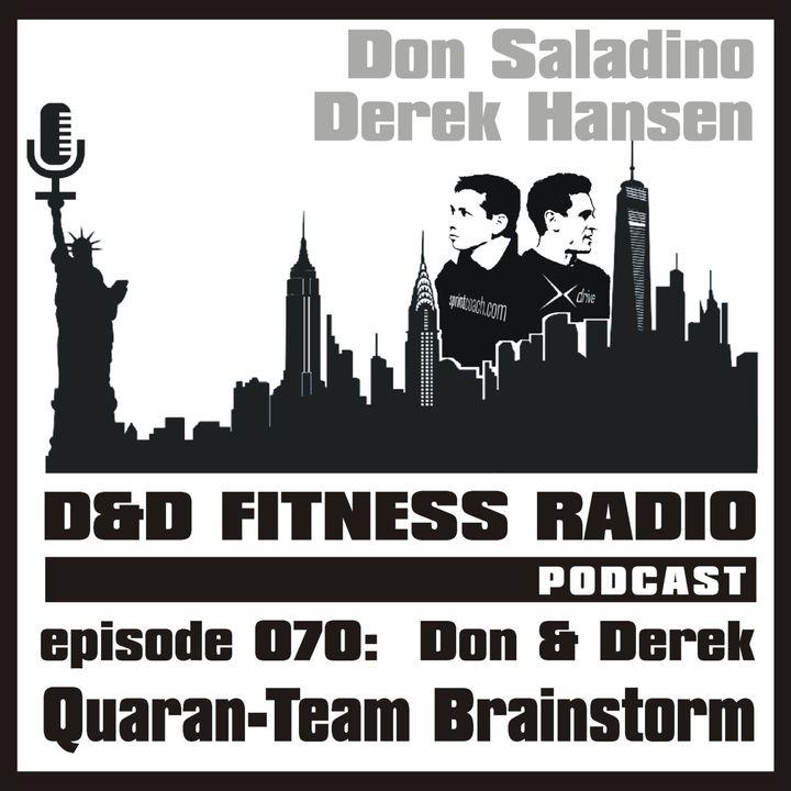 Episode 070 - Quaran-Team Brainstorm with Don and Derek