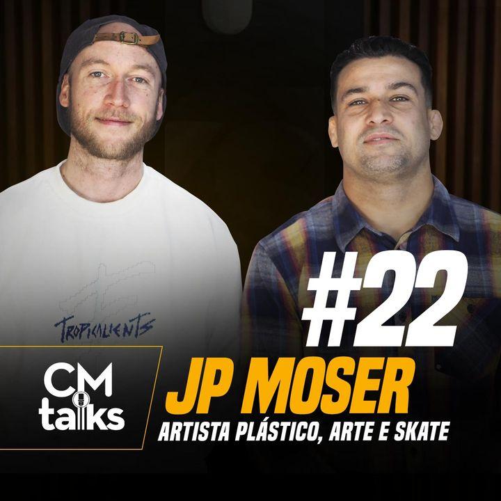 JP Moser - CMTalks #22