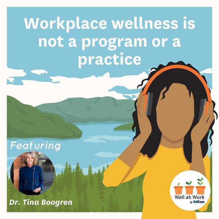 Workplace wellness is not a program or a practice ft. Tina Boogren