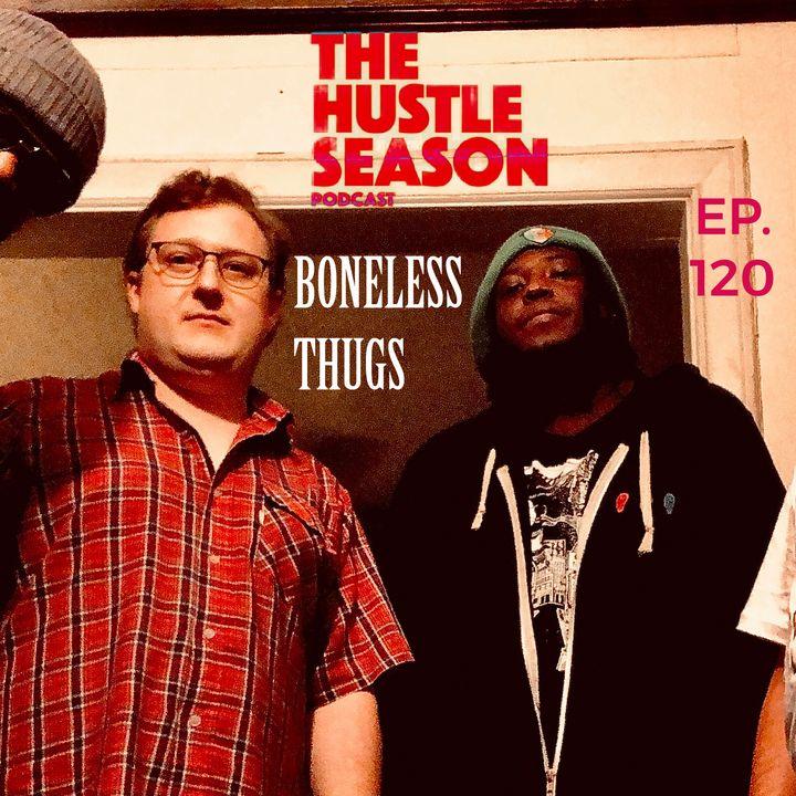 The Hustle Season: Ep. 120 Boneless Thugs