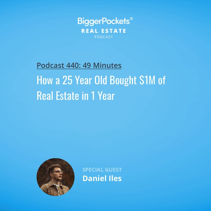 440: How a 25 Year Old Bought $1M of Real Estate in 1 Year with Daniel Iles