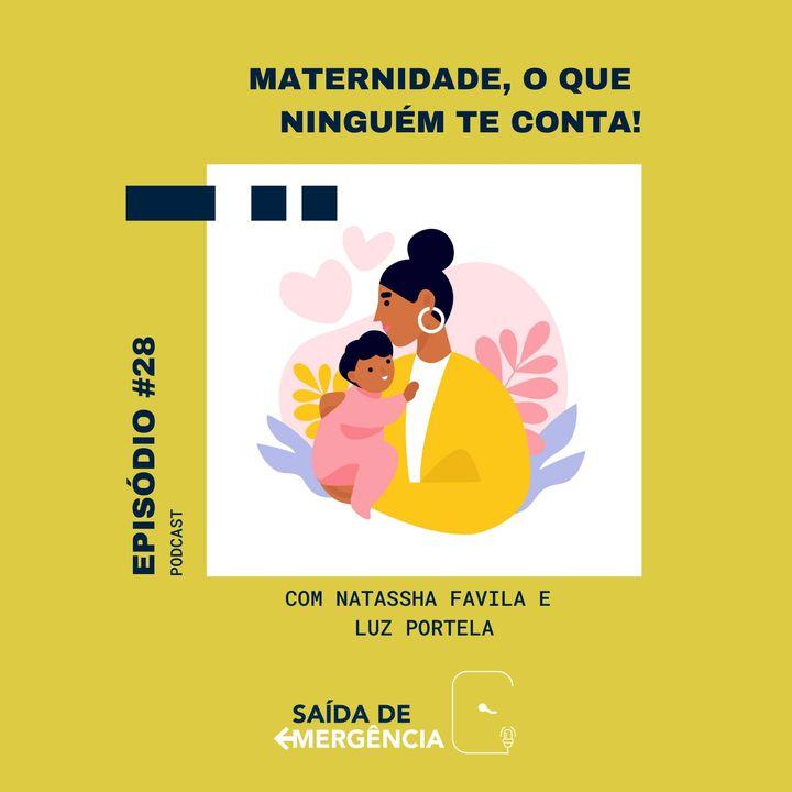 #28 - Maternidade, o que ninguém te conta! Com Natassha Favila e Luz Portela