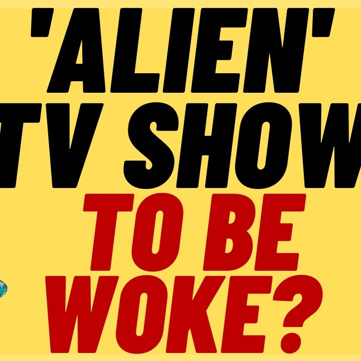 'ALIEN' TV SERIES To Be About Inequality, Another WOKE Disaster