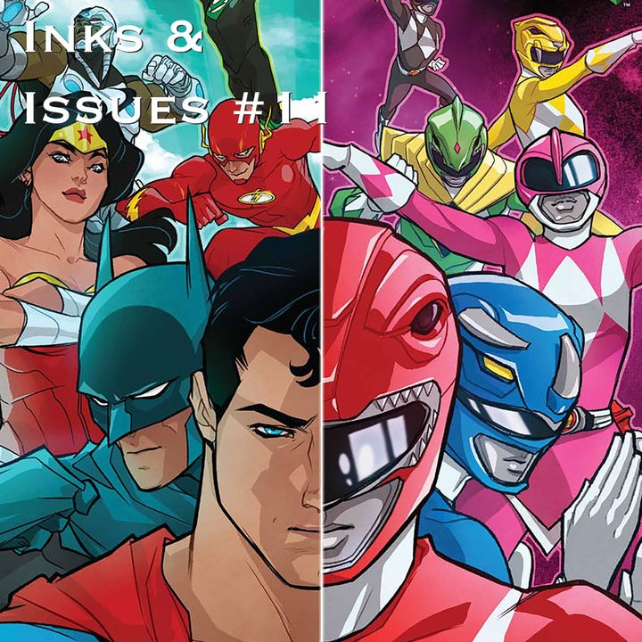Inks & Issues #11 - Justice League/Power Rangers Part 1