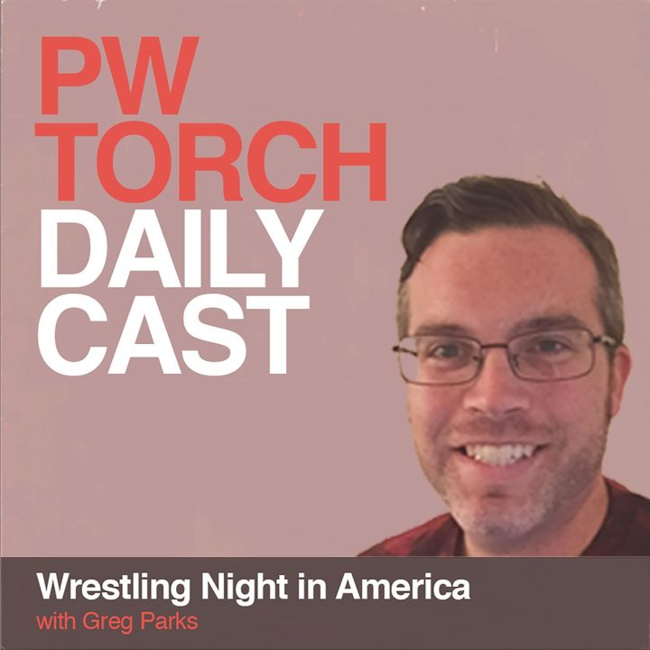 PWTorch Dailycast - Wrestling Night in America with Greg Parks - Frank Peteani joins Greg for a full WWE Money in the Bank preview, more