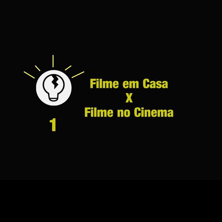Trincando Ideias 1 - Filme em Casa X Filme no Cinema
