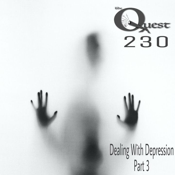 The Quest 230. Dealing With Depression Pt. 3