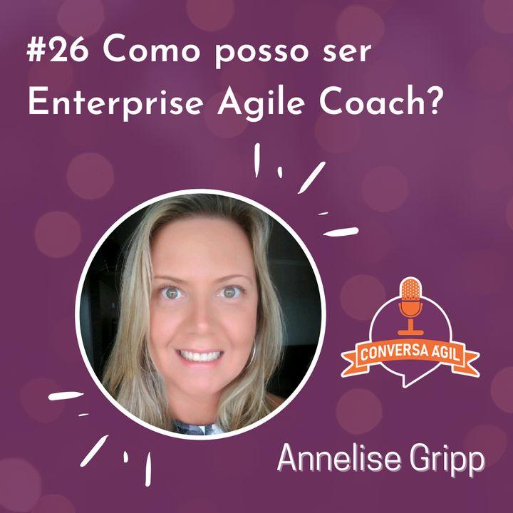 #26 - Como ser Enterprise Agile Coach? com Annelise Gripp