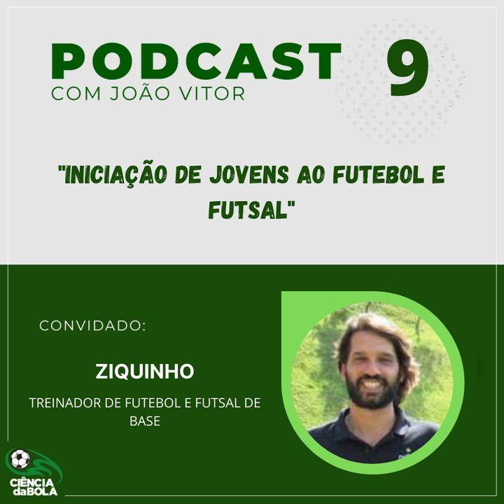 Ep.9: Iniciação de jovens ao futebol e futsal | Ziquinho