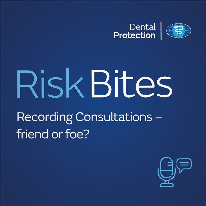 RiskBites: Recording Consultations - Friend or Foe