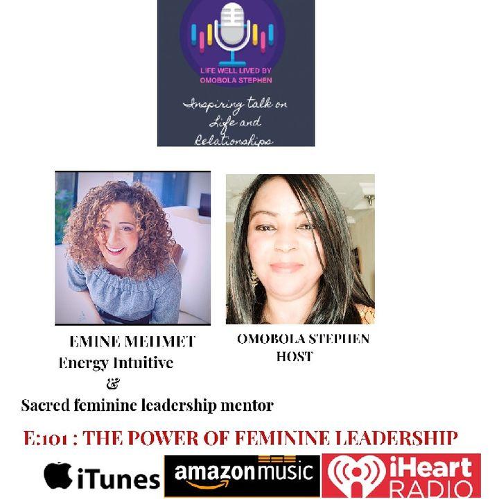 E101: The Power Of Feminine Leadership With Emine Mehmet