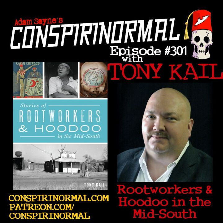 Conspirinormal Episode 301- Tony Kail (Rootworkers and Hoodoo in the Midsouth)