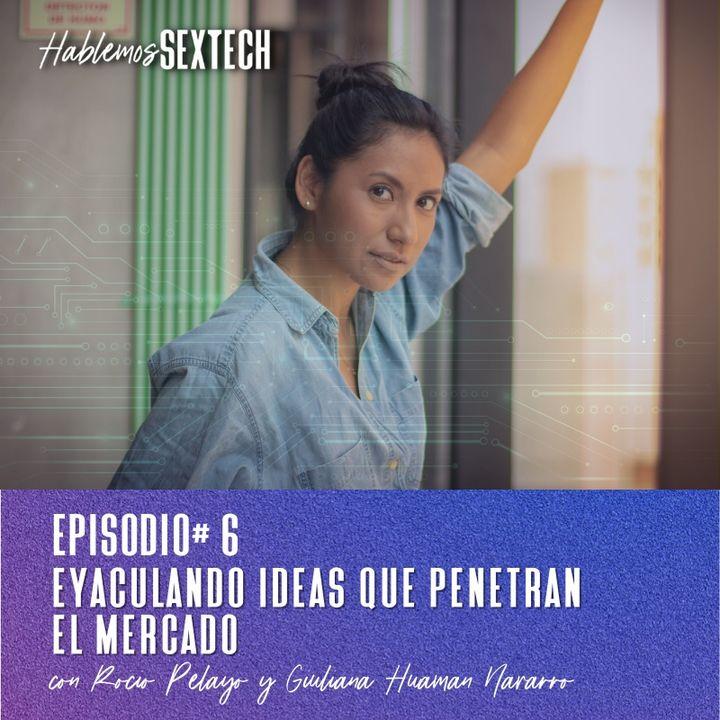 Eyaculando Ideas que Penetran el Mercado con Giuliana Huamán   Hablemos SEXTECH 06