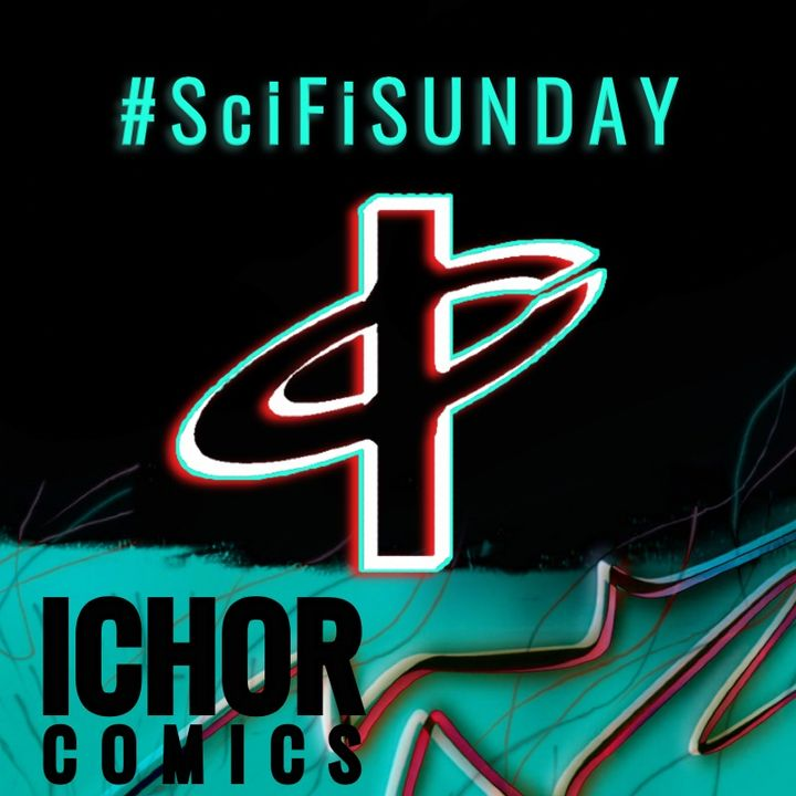 SCI-FI Sunday presented by Ichor Comics