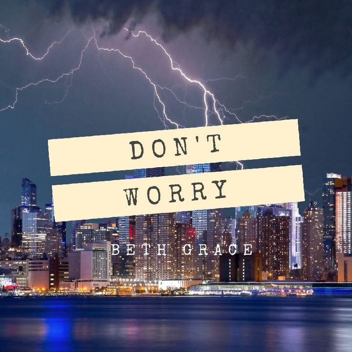 Don't worry - by Beth Grace