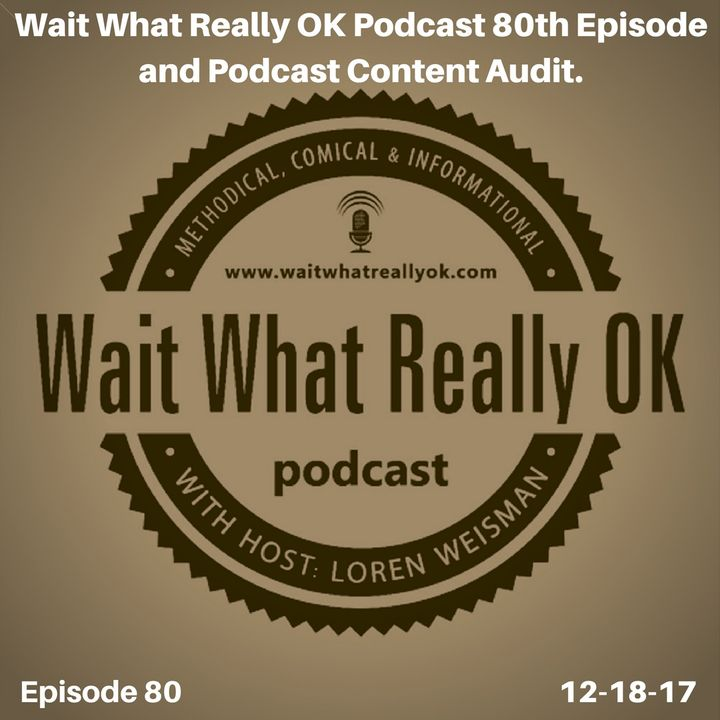 Wait What Really OK Podcast 80th Episode and Podcast Content Audit.