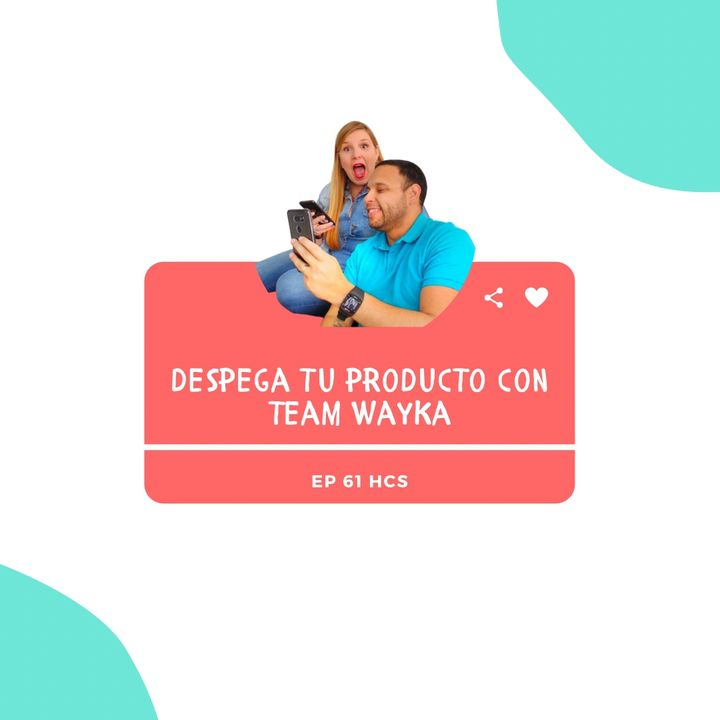 EP61 * Despega tu producto con Team Wayka