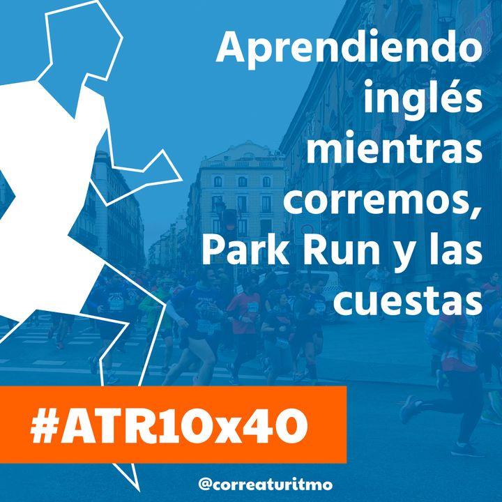 ATR 10x40 - Aprendiendo inglés mientras corremos, Park Run y las cuestas