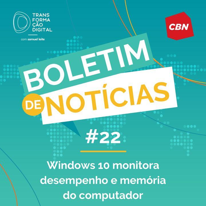 Transformação Digital CBN - Boletim de Notícias #22 - Windows 10 monitora desempenho e memória do computador