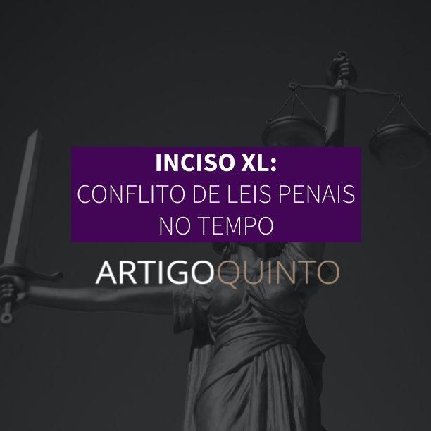 Inciso XL: Conflito de Leis Penais no Tempo - Artigo 5º