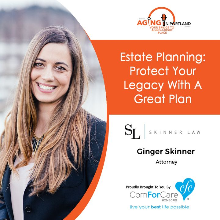 9/30/17: Ginger Skinner with Skinner Law, PC | Estate Planning: Part 1...Protect Your Legacy With A Great Plan | Aging in Portland